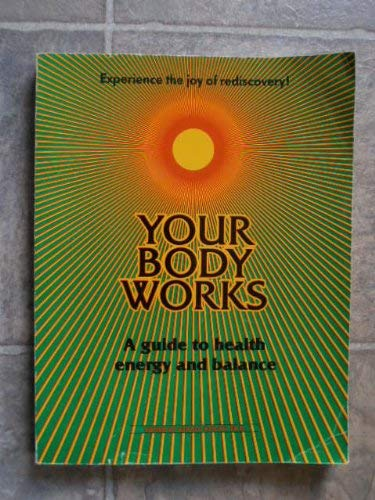 Your Body Works: A Guide to Health Energy and Balance: Kogan, Gerald