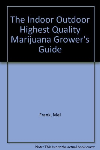 The Indoor Outdoor Highest Quality Marijuana Grower's Guide (0915904594) by Mel Frank; Ed Rosenthal