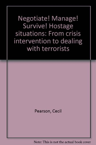 Negotiate! Manage! Survive! Hostage situations: From crisis intervention to dealing with terrorists...