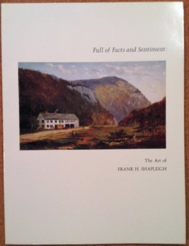 9780915916108: Full of Facts and Sentiment: The Art of Frank H. Shapleigh