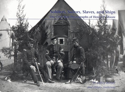 9780915916238: Soldiers, Sailors, Slaves, and Ships: The Civil War Photographs of Henry P. Moore