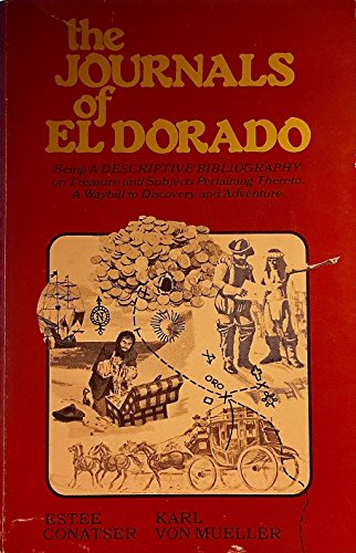 9780915920266: The journals of El Dorado: Being a descriptive bibliography on treasure and subjects pertaining thereto : a waybill to discovery and adventure