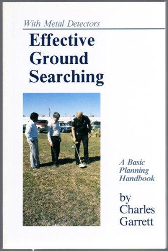 Effective Ground Searching With Metal Detectors: A Basic Planning Handbook: Garrett, Charles L