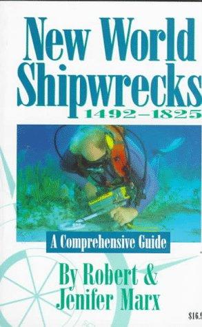 New World Shipwrecks 1492-1825: A Comprehensive Guide: Marx, Robert; Marx,