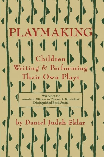 Playmaking : Children Writing and Performing Their: Daniel J. Sklar