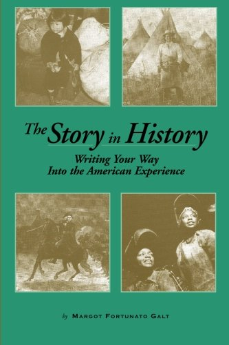 The Story in History: Writing Your Way Into the Experience: Galt, Margot Fortunato