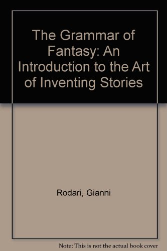 9780915924509: The Grammar of Fantasy: An Introduction to the Art of Inventing Stories