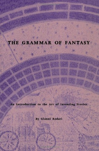 9780915924516: The Grammar of Fantasy: An Introduction to the Art of Inventing Stories
