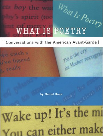 What Is Poetry: Conversations With the American: Daniel Kane