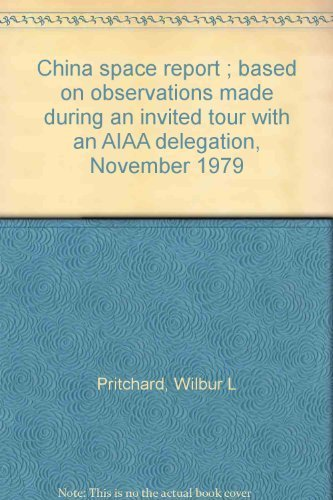 China Space Report: Based on Observations Made during an Invited Tour with an AIAA Delegation, ...