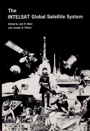 The Intelsat Global Satellite System. Progress in Astronautics and Aeronautics, Volume 93: Alper, ...