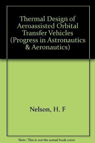 Thermal Design of Aeroassisted Orbital-Transfer Vehicles (Progress in Astronautics and Aeronautics)