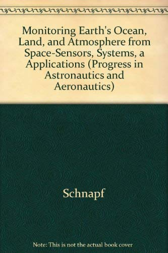 9780915928989: Monitoring Earth's Ocean, Land, and Atmosphere from Space-Sensors, Systems, and Applications (Progress in Astronautics and Aeronautics, Vol. 97)