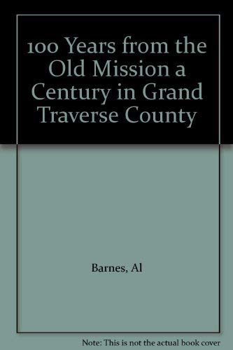 100 Years from the Old Mission a Century in Grand Traverse County