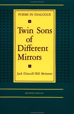 Twin Sons of Different Mirrors: Poems in: Jack Driscoll, Bill