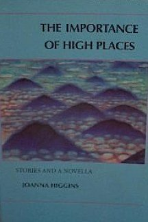 The Importance of High Places: Stories and a Novella. SIGNED by author: Higgins, Joanna