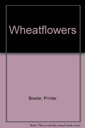 Wheatflowers: Exceptional Wholegrain Natural Foods: Bowler, Printer