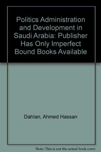 9780915957071: Politics Administration and Development in Saudi Arabia: Publisher Has Only Imperfect Bound Books Available