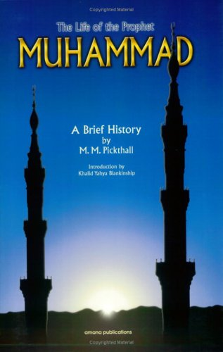 The Life of the Prophet Muhammad: A: Marmaduke William Pickthall,