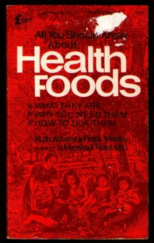 All You Should Know About Health Foods: Adams, Ruth, Murray,