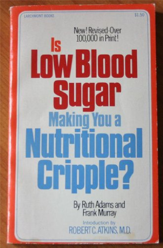 Is Low Blood Sugar Making You a Nutritional Cripple? (091596211X) by Ruth Adams; Frank Murray; Robert C. Atkins