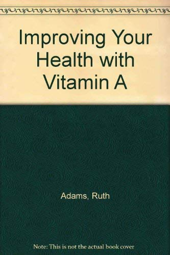 Improving Your Health With Vitamin A (0915962241) by Adams, Ruth