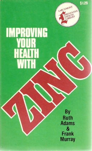 Improving Your Health with Zinc (0915962268) by Adams, Ruth; Murray, Frank
