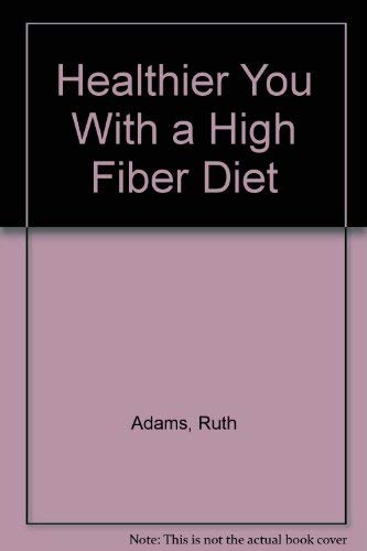 Healthier You With a High Fiber Diet (9780915962358) by Adams, Ruth; Murray, Frank