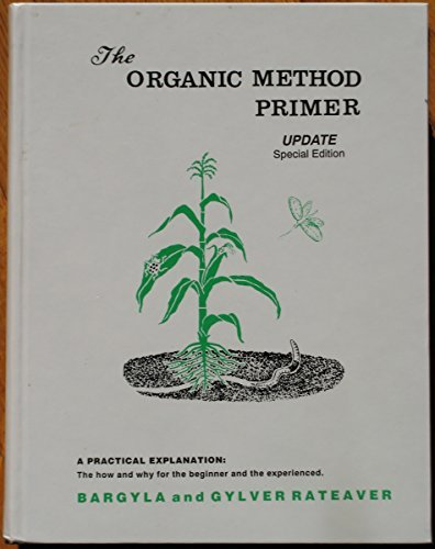 9780915966011: Organic method primer update: A practical explanation : the how and why for the beginner and the experience (Conservation gardening and farming)