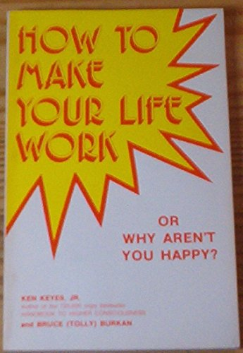 9780915972081: How to Make Your Life Work or Why Aren't You Happy?