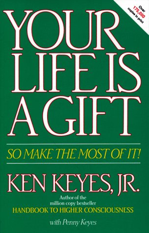 Your Life Is a Gift -- So Make the Most of It (Keyes, Jr, Ken) (9780915972128) by Ken Keyes