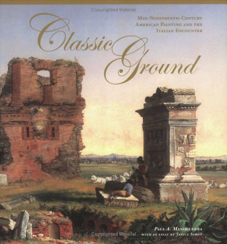 Classic Ground: Mid-Nineteenth-Century American Painting and The: Manoguerra, Paul A.