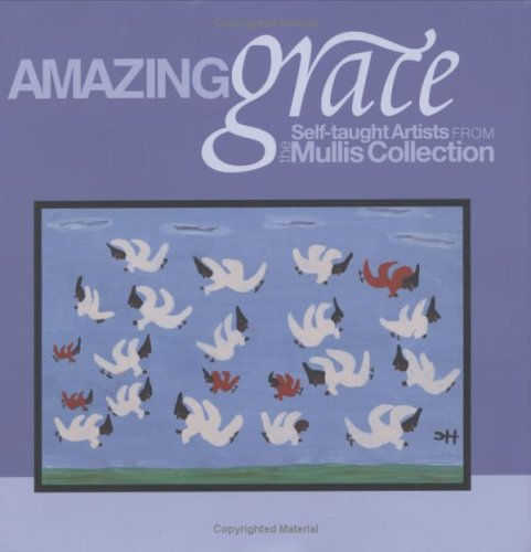 Amazing Grace: Self-Taught Artists from the Mullis Collection: Mullis, Carl; Crown, Carol; ...