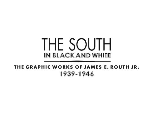 The South in Black and White: The Graphic Works of James E. Routh Jr., 1939-1946 (0915977710) by Georgia Museum of Art