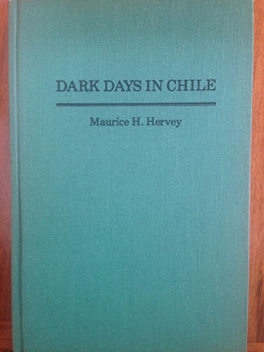 Dark Days in Chile: An Account of the Revolution of 1891: Hervey, Maurice H.