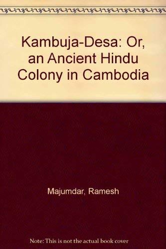 Kambuja-Desa: Or, an Ancient Hindu Colony in Cambodia: Majumdar, Ramesh