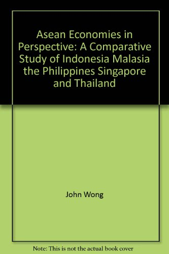 ASEAN Economies in Perspective: A Comparative Study of Indonesia, Malaysia, the Phillipines, ...