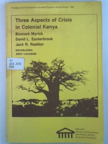 Three aspects of crisis in colonial Kenya (Foreign and comparative studies : Eastern Africa): ...
