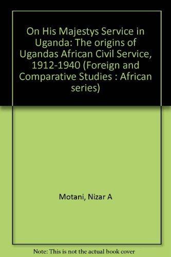 On His Majesty's service in Uganda: The origins of Uganda's African civil service, 1912-...