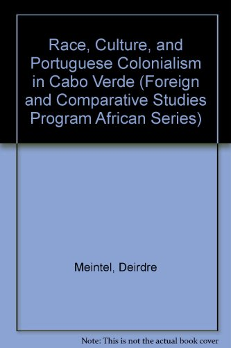9780915984664: Race, Culture, and Portuguese Colonialism in Cabo Verde (FOREIGN AND COMPARATIVE STUDIES PROGRAM AFRICAN SERIES)