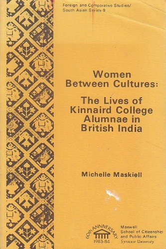 Women between cultures: The lives of Kinnaird College alumnae in British India (Foreign and ...