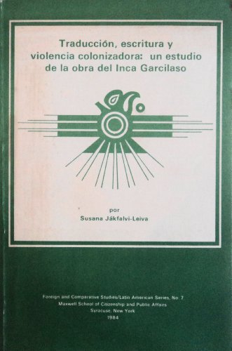 9780915984985: Traduccion, Escritura Y Violencia Colonizadora: UN Estudio De LA Obra Del Inca Garcilaso (Latin American series)