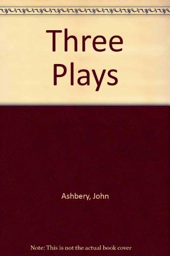 Three Plays: Ashbery, John