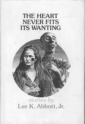 9780915996063: The heart never fits its wanting : stories by Lee K. Abbot, Jr.