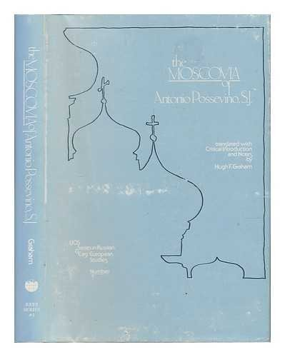 The Moscovia of Antonio Possevino, S. J.: Antonio Possevino. Hugh F. Graham (Editor).