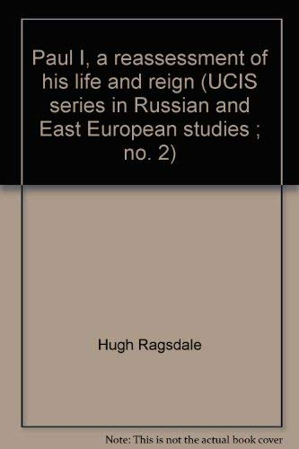 Paul I, a reassessment of his life and reign (UCIS series in Russian and East European studies ; no...