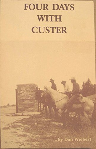 Four Days With Custer: Weibert, Don