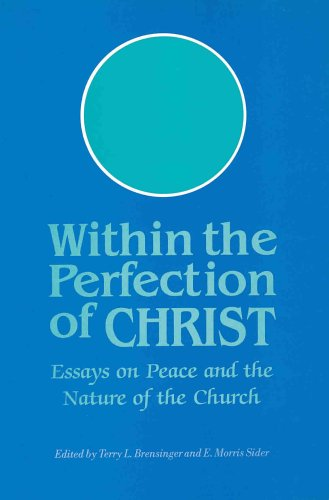 Within the Perfection of Christ: Essays on Peace and the Nature of the Church: Terry L. Brensinger