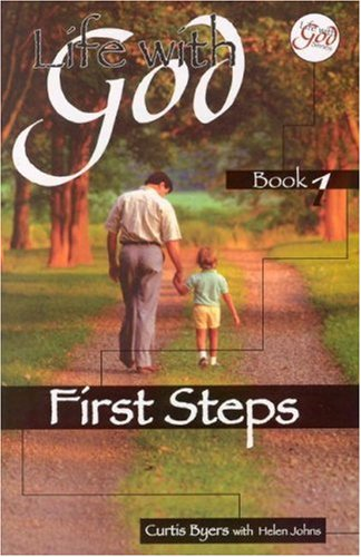 Life With God: First Steps: Byers, Curtis; Johns,