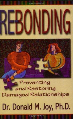9780916035709: Re-bonding: Preventing and Restoring Damaged Relationships
